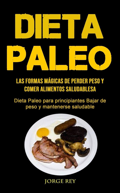 Dieta Paleo: Las formas mágicas de perder peso y comer ...