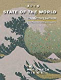 State of the World 2010: Transforming Cultures: From Consumerism to Sustainability (State of the World (Paperback))