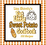 Lisa Shively's Fat Little Sweet Potato Cookbook, Lisa Shively, 0976675684