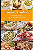 Casserole Cookbook: A Healthy Cookbook with 50 Amazing Whole Food Casserole Recipes That are Easy on the Budget: Dump Dinners and One-Pot Meals (Healthy Cooking and Eating) Reviews