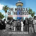 The Miracle of the Kurds: A Remarkable Story of Hope Reborn in Northern Iraq Audiobook by Stephen Mansfield Narrated by Stephen Mansfield