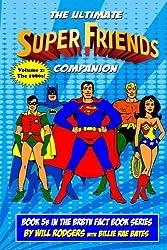 The Ultimate Super Friends Companion: Volume 2, The 1980s (BRBTV Fact Book Series) (Volume 5)