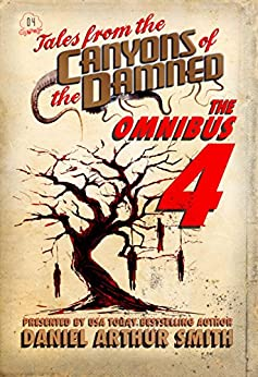 Tales from the Canyons of the Damned: Omnibus No. 4 by [Smith, Daniel Arthur, Ambrose, Eamon,  Tyler , P.K., Beauchamp, Nathan M., Swardstrom , Will, Lauderdale , Kevin, Brandis, S. Elliot, Valin, Christopher J., Howard, Ernie, West , Jessica]