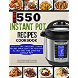 THE NEW 550 INSTANT POT RECIPES COOKBOOK: 550 Electric Pressure Cooker Recipes Made Twice As Delicious In Half The Time With The Instant Pot