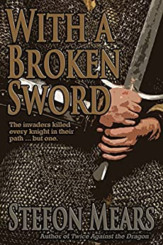 With a Broken Sword by [Mears, Stefon]