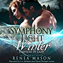 Symphony of Light and Winter: Symphony of Light, Book #1 Audiobook by Renea Mason Narrated by Noah Michael Levine, Erin deWard