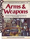The Complete Encyclopedia Of Arms & Weapons: The Most Comprehensive Reference Work Every Published on Arms and Armor - with Over 1,200 Illustrations