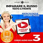 Imparare il Russo - Lettura Facile - Ascolto Facile - Testo a Fronte: Russo Corso Audio Num. 3 [Learn Russian - Parallel Text: Russian Audio Course Num. 3] |  Polyglot Planet