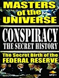 Conspiracy the Secret History - Masters of the Universe - The Secret Birth of the Federal Reserve