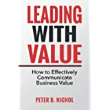 Leading with Value: How to Effectively Communicate Business Value