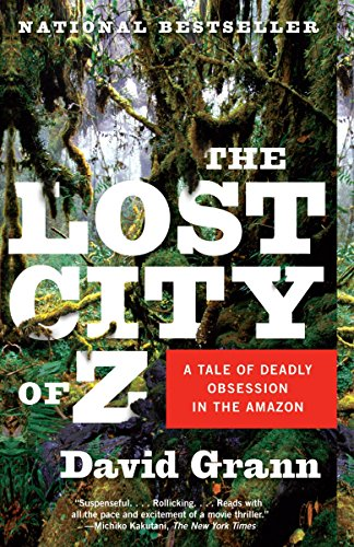 The Lost City of Z: A Tale of Deadly Obsession in the Amazon -