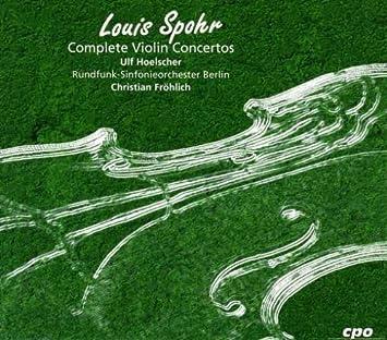 Louis Spohr, Christian Frohlich, Berlin Radio Symphony Orchestra, Ulf  Hoelscher - Spohr: Complete Violin Concertos - Amazon.com Music