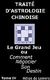 Le thème chinois de Napoléon: 21 règles d'interprétation et 10 aphorismes (Traité d'Astrologie Chinoise: Le Grand Jeu ou Comment négocier son Destin t. 4)