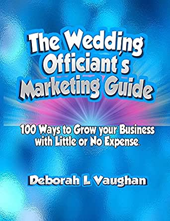 The Wedding Officiants Marketing Guide 100 Ways To Grow Your Business With Little Or No