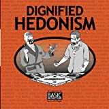 Dignified Hedonism: A Collection of Basic Instructions