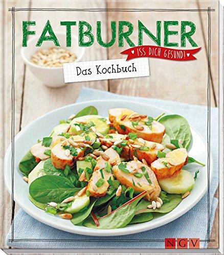 Fatburner - Das Kochbuch: Iss dich gesund!
