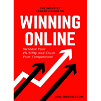The Industry Leader's Guide to Winning Online: Increase Your Visibility and Crush Your Competition