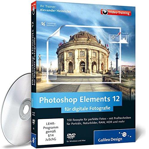 Photoshop Elements 12 für digitale Fotografie - Das Praxis-Training (Galileo Design)