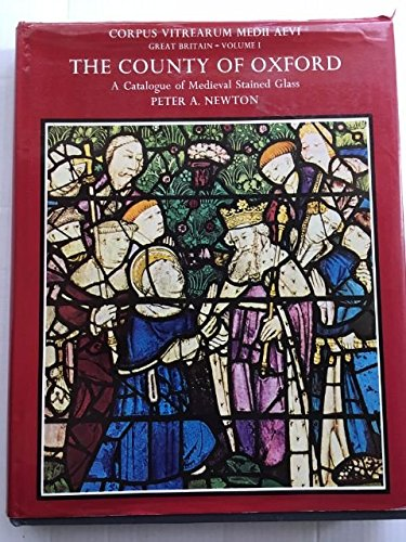 A Catalogue of Medieval Stained Glass in the County of Oxford (Corpus Vitrearum Medii Aevi: Great Britain) (Vol 1)