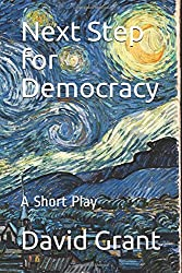 Next Step for Democracy: A Short Play
