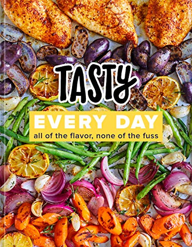 Tasty Every Day: All of the Flavor, None of the Fuss: A Cookbook