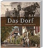 Das Dorf: Landleben in Deutschland - gestern und heute