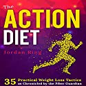 The Action Diet: 35 Practical Weight Loss Tactics as Chronicled by the Fiber Guardian Audiobook by Jordan M Ring Narrated by Justin Owens