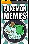 POKEMON MEMES: Pokemon Funny Memes 2017: Pokemon Memes, Pokemon Go Memes: Hilarious New Memes, Jokes, & Pictures