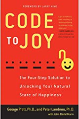 Code to Joy: The Four-Step Solution to Unlocking Your Natural State of Happiness Paperback