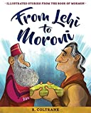 From Lehi to Moroni: Illustrated Stories from the Book of Mormon