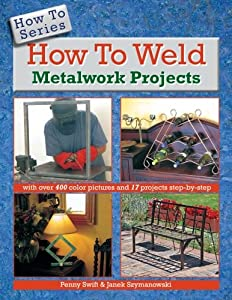 How to Weld Metalwork Projects (How To Series) from PJ's Design Warehouse