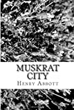 Muskrat City, Henry Abbott, 1481827782