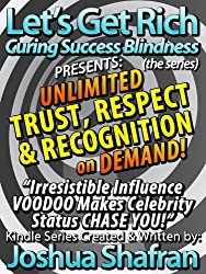 """Unlimited Trust, Respect, & Recognition On Demand: Irresistible Influence VOODOO Makes Celebrity Status CHASE YOU! (Book #5 in the """"Let's Get Rich: Curing Success Blindness"""" series)"""