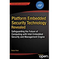 Platform Embedded Security Technology Revealed: Safeguarding the Future of Computing with Intel Embedded Security and Management Engine (English Edition)