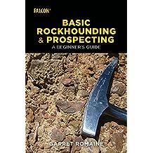 Basic Rockhounding and Prospecting: A Beginner's Guide