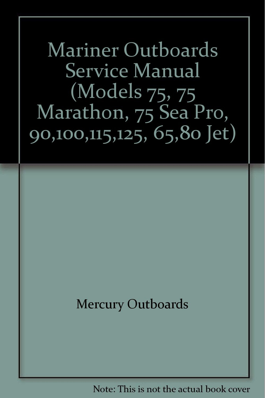 Mariner Outboards Service Manual (Models 75, 75 Marathon, 75 Sea Pro, 90,  100, 115, 125, 65, 80 Jet): Mercury Outboards: Amazon.com: Books