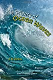 The Science of Ocean Waves : Ripples, Tsunamis, and Stormy Seas, Zirker, J. B., 1421410788
