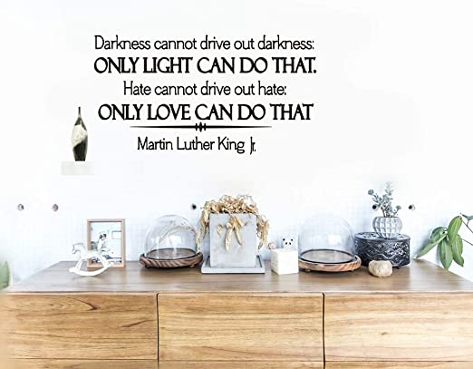 Martin Luther King Decal Light Drive Darkness out Love inspirational Wall Quote