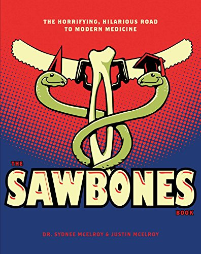 Sawbones: The Hilarious, Horrifying Road to Modern Medicine