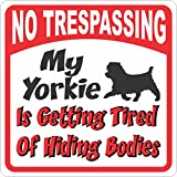 Yorkie Sign - No Trespassing Tired of Hiding Bodies