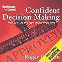Confident Decision Making: How to Make the Right Choice Every Time Rede von Roger Dawson Gesprochen von: Roger Dawson