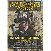 "The Official US Army Small Unit Tactics Handbook - Infantry Platoon and Squad: Updated & Expanded, Current Edition - Giant 820+ Pages, Big 7""x10"" Format, Complete & Unabridged - ATP 3-21.8 (FM 3-21.8 / ATTP 3-21.71 / ATTP 3-21.9)"