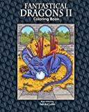 Fantastical Dragons II: Coloring Book