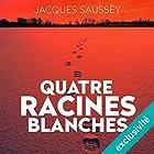 Quatre racines blanches (Daniel Magne & Lisa Heslin 3)   Livre audio Auteur(s) : Jacques Saussey Narrateur(s) : François Tavares