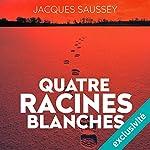 Quatre racines blanches (Daniel Magne & Lisa Heslin 3) | Jacques Saussey