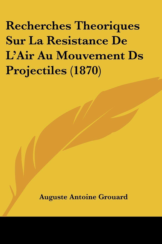 Recherches Theoriques Sur La Resistance De L'Air Au Mouvement Ds Projectiles (1870) (French Edition) pdf