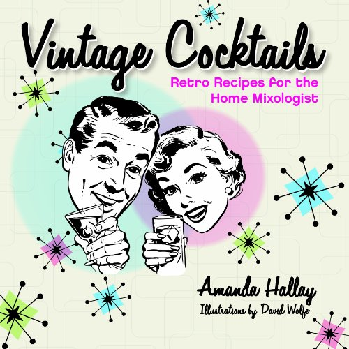 Vintage Cocktails: Retro Recipes for the Home Mixologist by Amanda Hallay