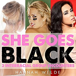 She Goes Black: 3 Interracial Group Encounters Audiobook