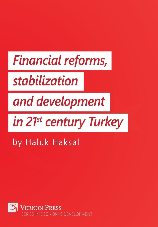 Read Online Financial reforms, stabilization and development in 21st-century Turkey (Vernon Series in Economic Development) pdf