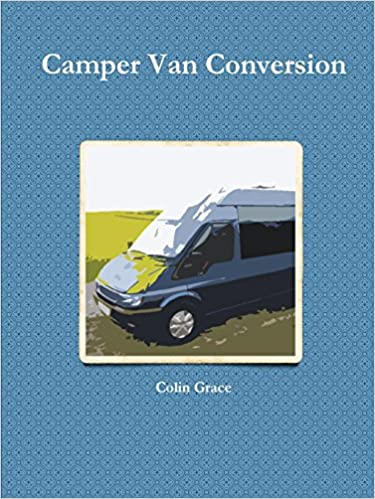 Camper Van Conversion: Colin Grace: 9781447511236: Amazon com: Books